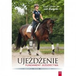 Ujeżdżanie - Fundament jeździectwa – Kurd Albrecht von Ziegner