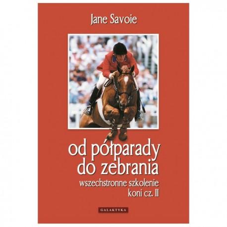Od półparady do zebrania – Wszechstronne szkolenie koni cz.2 – Jane Savoie