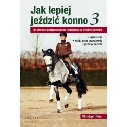 Książka Jak lepiej jeździć konno cz. 3. Od szkolenia podstawowego do jeździectwa na wysokim poziomie